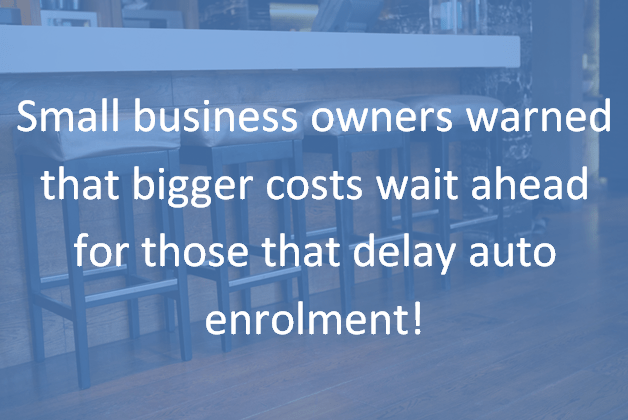 Auto enrolment – bigger costs for those that wait