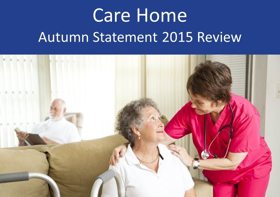 Care Home Autumn Statement 2015 review